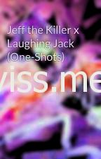 Jeff the Killer Laughing Jack One-Shots